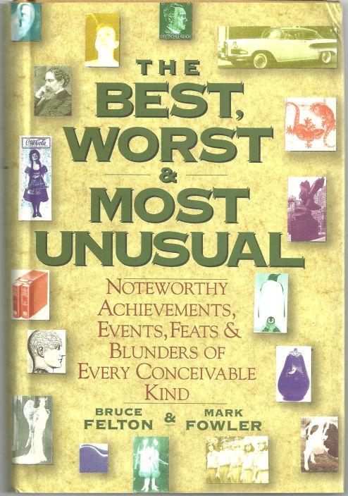 Image for BEST, WORST AND MOST UNUSUAL Noteworthy Achievements, Events, Feats and Blunders of Every Conceivable Kind