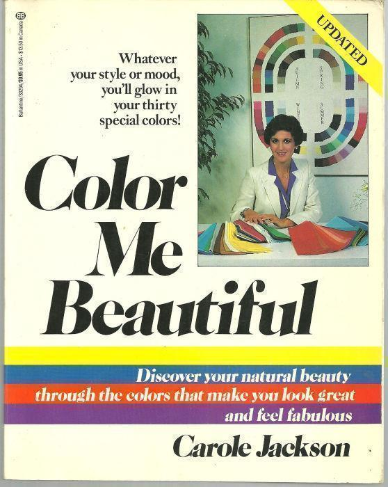 COLOR ME BEAUTIFUL Discover Your Natural Beauty through the Colors That Make You Look Great and Feel Fabulous, Jackson, Carole
