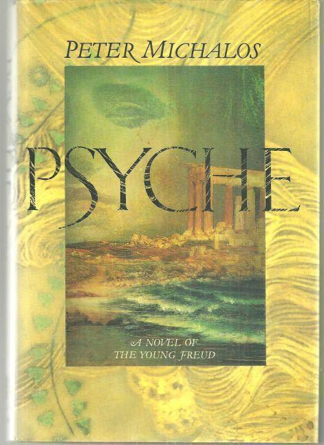 PSYCHE A Novel of the Young Freud, Michalos, Peter