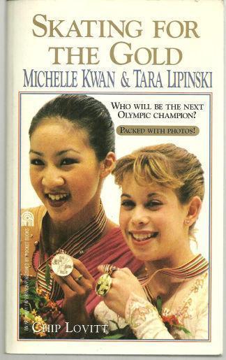 SKATING FOR THE GOLD Michelle Kwan and Tara Lipinski, Lovitt, Chip