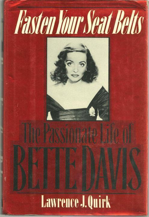 FASTEN YOUR SEAT BELTS The Passionate Life of Bette Davis, Quirk, Lawrence
