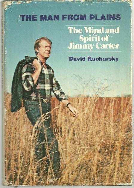 MAN FROM PLAINS The Mind and Spirit of Jimmy Carter, Kucharsky, David