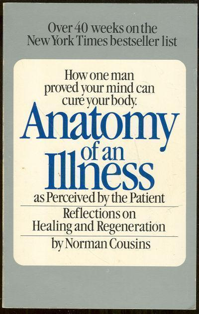 ANATOMY OF AN ILLNESS AS PERCEIVED BY THE PATIENT Reflections on Healing and Regeneration, Cousins, Norman