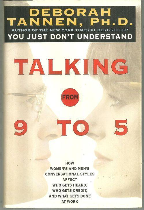 Image for TALKING FROM 9 TO 5 How Women's and Men's Conversational Styles Affect Who Gets Heard, Who Gets Credit, and What Gets Done At Work