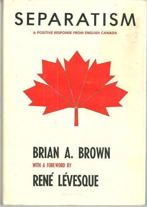 SEPARATISM A Positive Response from English Canada, Brown, Brian