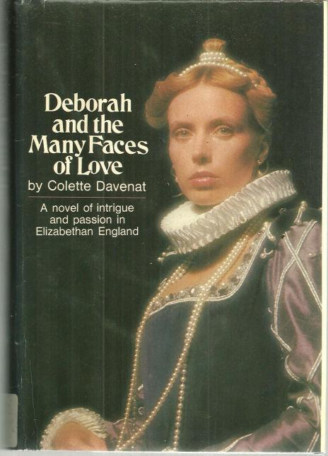 DEBORAH AND THE MANY FACES OF LOVE A Novel of Intrigue and Passion in Elizabethan England, Davenat, Colette