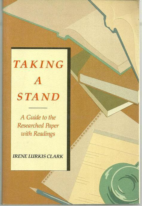 TAKING A STAND A Guide to the Researched Paper with Readings, Clark, Irene Lurkis