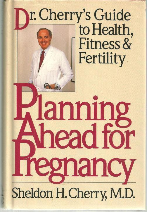 PLANNING AHEAD FOR PREGNANCY Dr. Cherry's Guide to Health, Fitness, and Fertility, Cherry, Sheldon