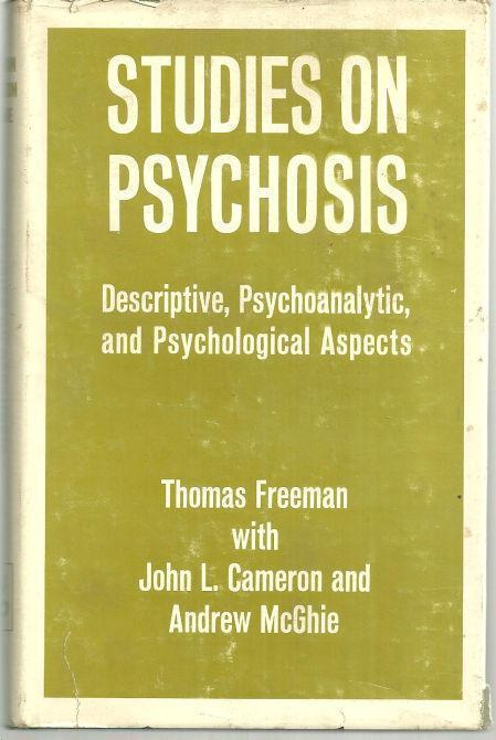 STUDIES ON PSYCHOSIS Descriptive Psycho-Analytic and Psychological Aspects, Freeman, Thomas