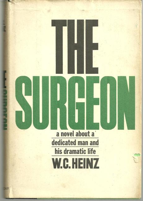 SURGEON A Novel about a Dedicated Man and His Dramatic Life, Heinz, W. C.