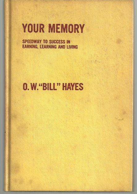 YOUR MEMORY SPEEDWAY TO SUCCESS IN EARNING, LEARNING AND LIVING Featuring the Auto Magic Memory Method, Hayes, O. W. Bill