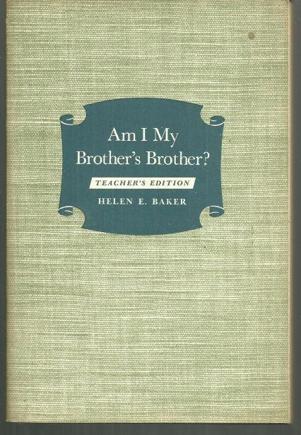 AM I MY BROTHER'S BROTHER A Course for Older Young People and Adults Teacher's Editon, Baker, Helen