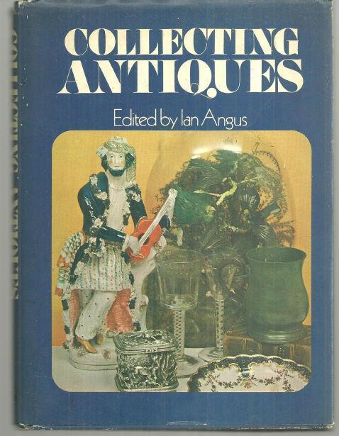 ANGUS, IAN EDITOR - Collecting Antiques