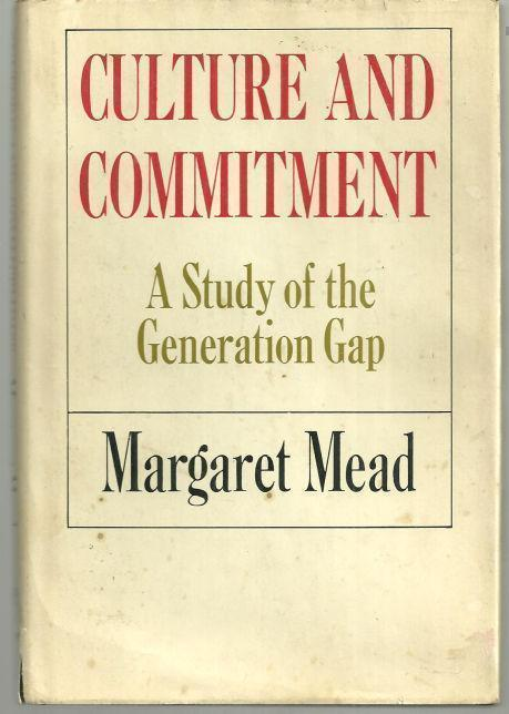 CULTURE AND COMMITMENT A Study of the Generation Gap, Mead, Margaret