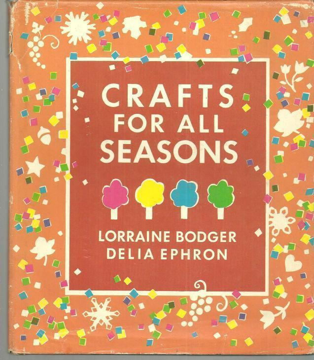 CRAFTS FOR ALL SEASONS, Bodger, Lorraine and Delia Ephron
