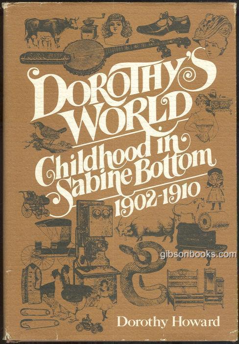 DOROTHY'S WORLD Childhood in Sabine Bottom, 1902-1910, Howard, Dorothy