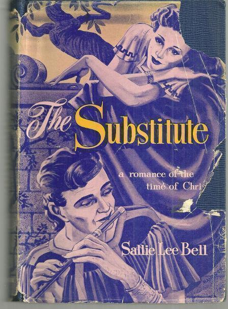 SUBSTITUTE A Romance of the Time of Christ, Bell, Sallie Lee