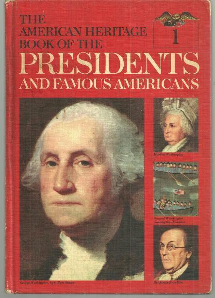 AMERICAN HERITAGE BOOK OF THE PRESIDENTS AND FAMOUS AMERICANS George Washington, John Adams, American Heritage