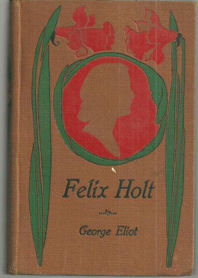 FELIX HOLT The Radical, Eliot, George