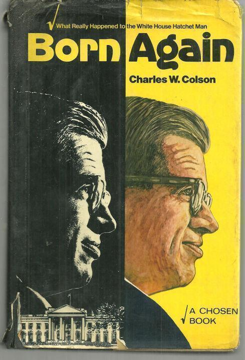 BORN AGAIN What Really Happened to the White House Hatchet Man, Colson, Charles
