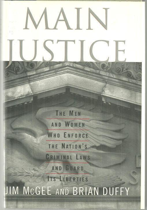 MAIN JUSTICE The Men and Women Who Enforce the Nation's Criminal Laws and Guard its Liberties, McGee, Jim