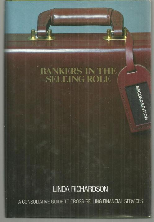 BANKERS IN THE SELLING ROLE A Consultative Guide to Cross-Selling Financial Services, Richardson, Linda