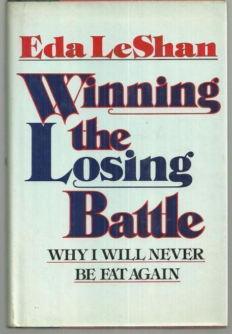 WINNING THE LOSING BATTLE Why I'Ll Never be Fat Again, Leshan, Eda