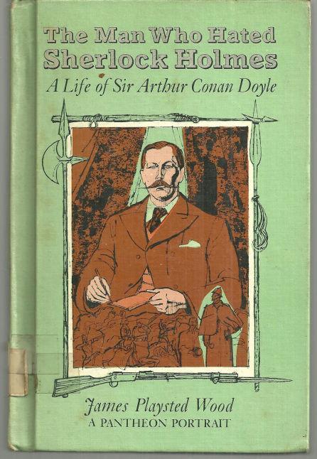 Image for MAN WHO HATED SHERLOCK HOLMES A Life of Sir Arthur Conan Doyle