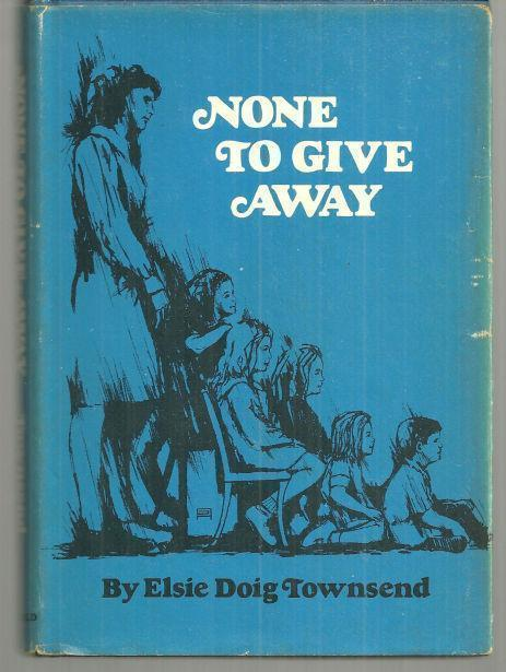 NONE TO GIVE AWAY, Townsend, Elsie Doig