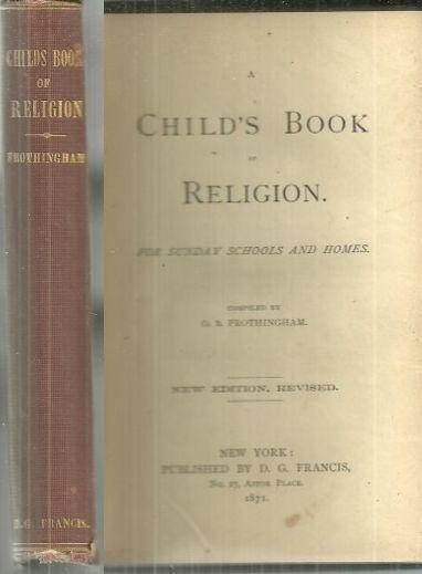 CHILD'S BOOK OF RELIGION FOR SUNDAY SCHOOLS AND HOMES, Frothingham, O. B.