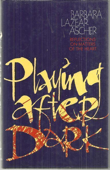 PLAYING AFTER DARK Reflections on Matters of the Heart, Ascher, Barbara