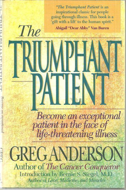 TRIUMPHANT PATIENT Become an Exceptional Patient in the Face of Life-Threatening Illness, Anderson, Greg