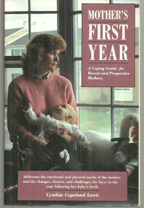 MOTHER'S FIRST YEAR A Coping Guide for Recent and Prospective Mothers, Lewis, Cynthia