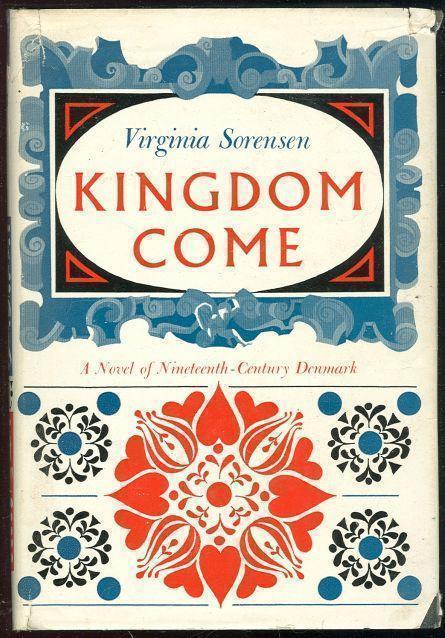 KINGDOM COME A Novel of Nineteenth Century Denmark, Sorensen, Virginia
