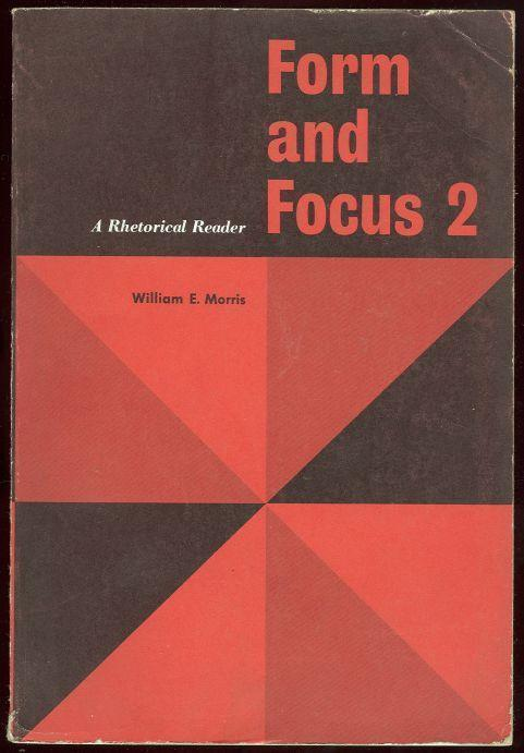 FORM AND FOCUS 2 A Rhetorical Reader, Morris, William