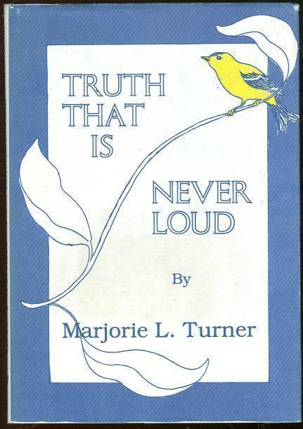 TRUTH THAT IS NEVER LOUD New and Selected Poems, Turner, Marjorie