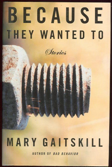 BECAUSE THEY WANTED TO Stories, Gaitskill, Mary