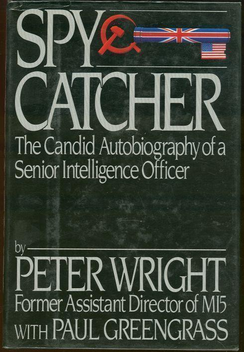 SPY CATCHER The Candid Autobiography of a Senior Intelligence Officer, Wright, Peter