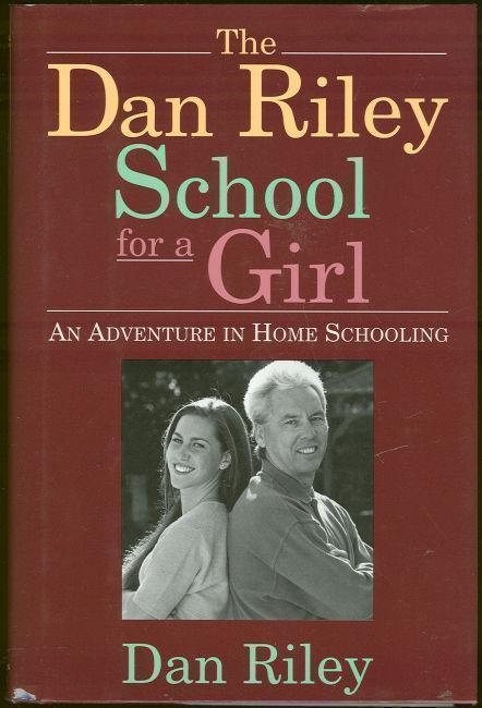 DAN RILEY SCHOOL FOR A GIRL An Adventure in Home Schooling, Riley, Dan