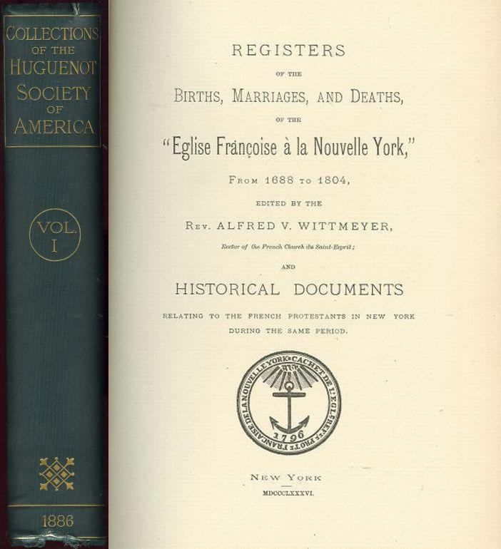 "Image for REGISTERS OF THE BIRTHS, MARRIAGES, AND DEATHS OF THE ""EGLISE FRANOISE  LA NOUVELLE YORK,"" FROM 1688 TO 1804 And Historical Documents Relating to the French Protestants in New York During the Same Period"