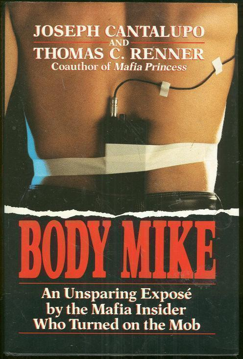 BODY MIKE An Unsparing Expose by the Mafia Insider Who Turned on the Mob, Cantalupo, Joseph