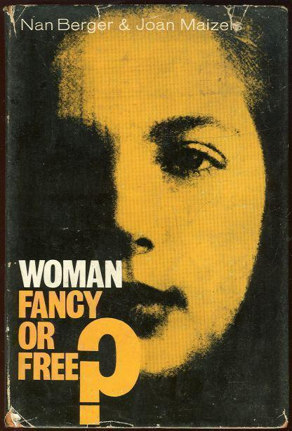WOMAN FANCY OR FREE Some Thoughts on Woman's Status in Britain Today, Berger, Nan and Joan Maizels
