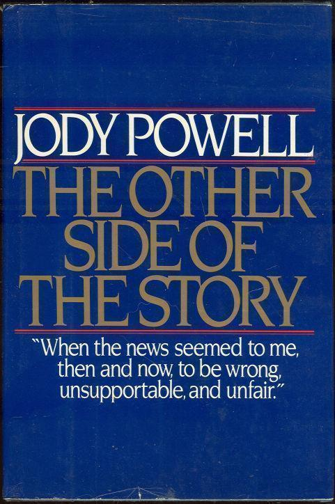 OTHER SIDE OF THE STORY When the News Seemed to Me Then and Now to be Wrong, Unsupportable, and Unfair, Powell, Jody