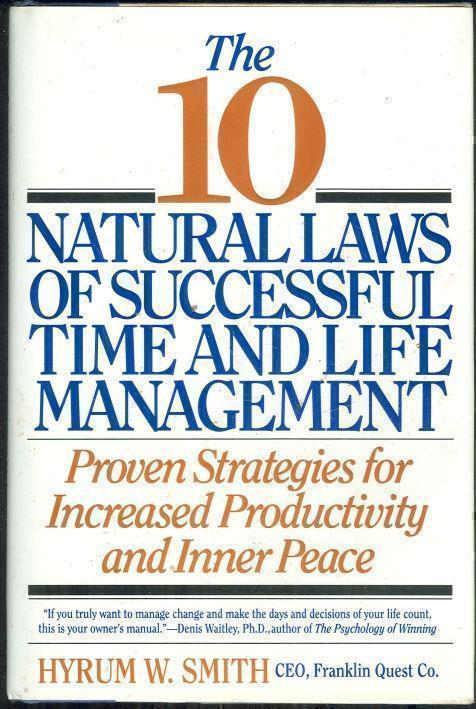 10 NATURAL LAWS OF SUCCESSFUL TIME AND LIFE MANAGEMENT Proven Stratedgies for Increased Productivity and Inner Peace, Smith, Hyrum