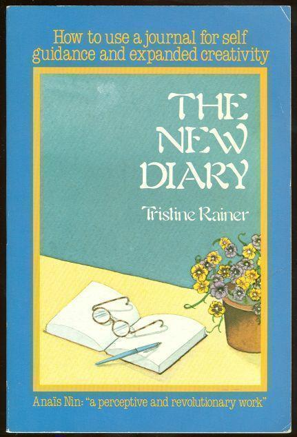 NEW DIARY How to Use a Journal for Self-Guidance and Expanded Creativity, Rainer, Tristine