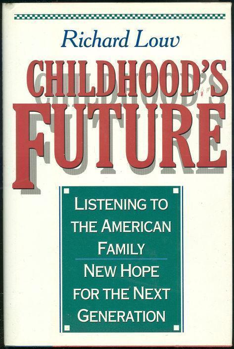 CHILDHOOD'S FUTURE Listening to the American Family. New Hope for the Next Generation, Louv, Richard