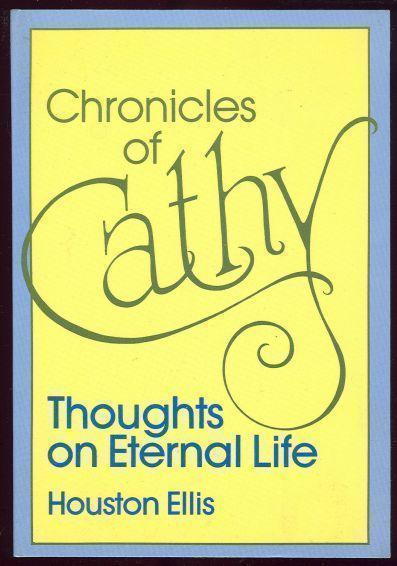 CHRONICLES OF CATHY Thoughts on Eternal Life, Ellis, Houston