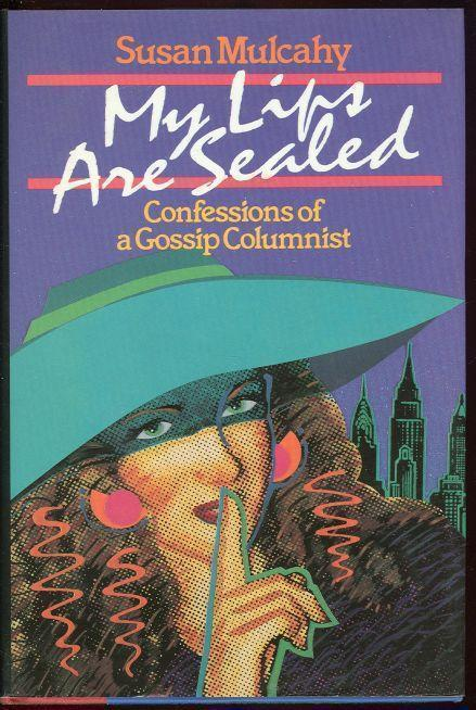 MY LIPS ARE SEALED Confessions of a Gossip Columnist, Mulcahy, Susan