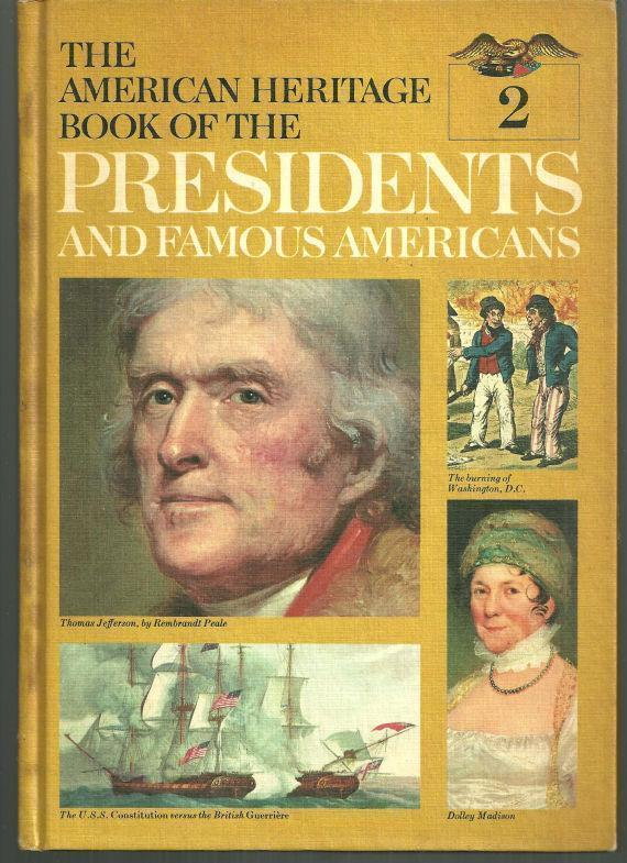 AMERICAN HERITAGE BOOK OF THE PRESIDENTS AND FAMOUS AMERICANS Thomas Jefferson, James Madison, James Monroe, American Heritage