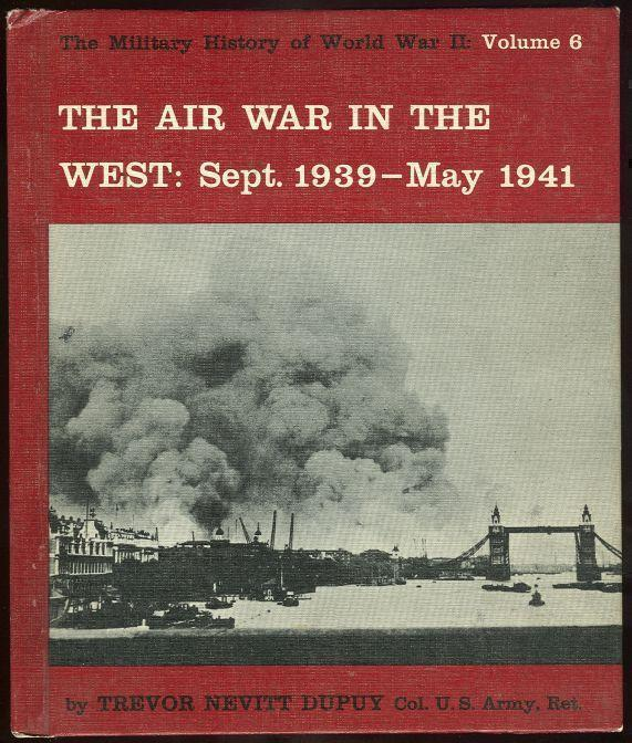 AIR WAR IN THE WEST September 1939-May 1941, Dupuy, Trevor Nevitt